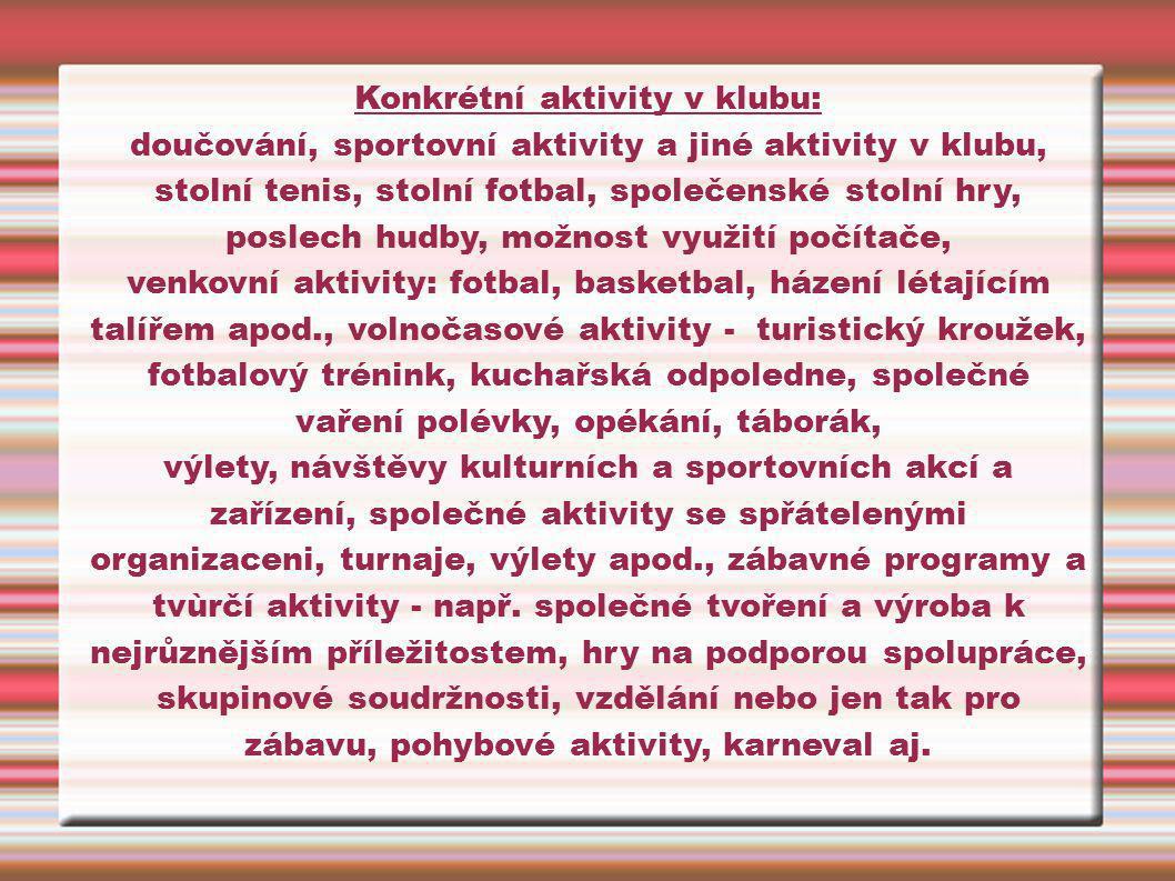 Konkrétní aktivity v klubu: doučování, sportovní aktivity a jiné aktivity v klubu, stolní tenis, stolní fotbal, společenské stolní hry, poslech hudby,
