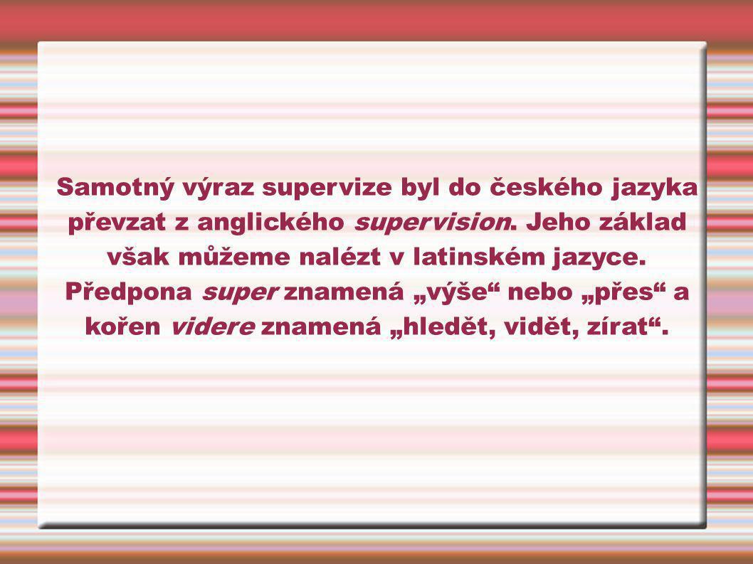Samotný výraz supervize byl do českého jazyka převzat z anglického supervision. Jeho základ však můžeme nalézt v latinském jazyce. Předpona super znam