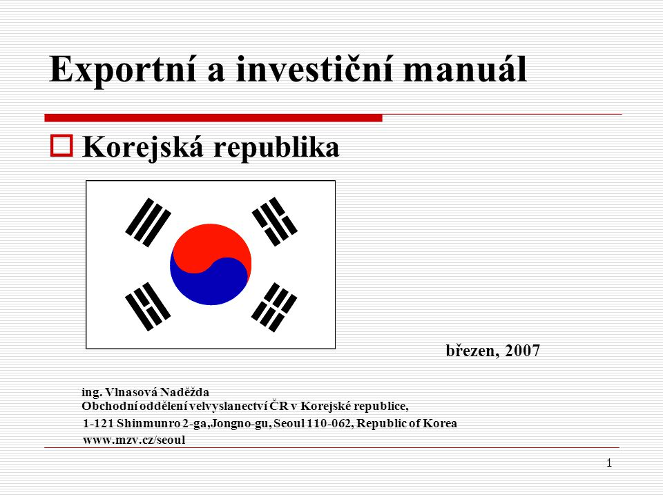 1 Exportní a investiční manuál  Korejská republika březen, 2007 ing.