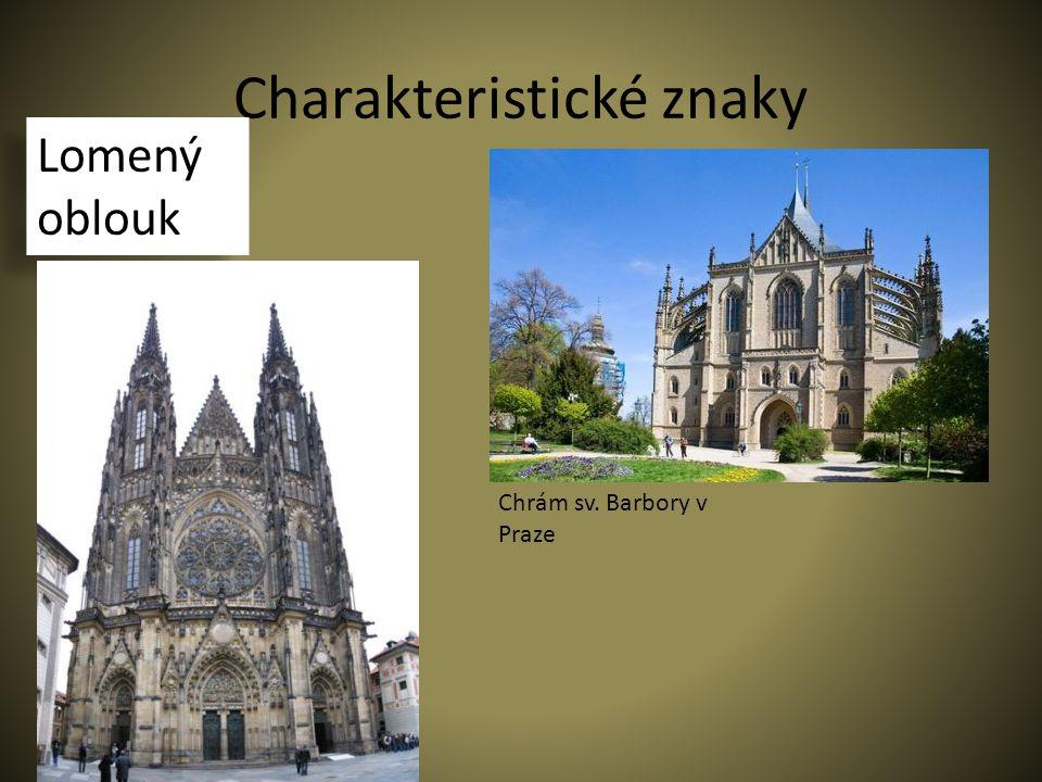 Charakteristické znaky Lomený oblouk Chrám sv. Barbory v Praze