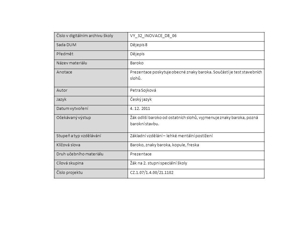 Číslo v digitálním archivu školyVY_32_INOVACE_D8_06 Sada DUMDějepis 8 PředmětDějepis Název materiáluBaroko Anotace Prezentace poskytuje obecné znaky baroka.