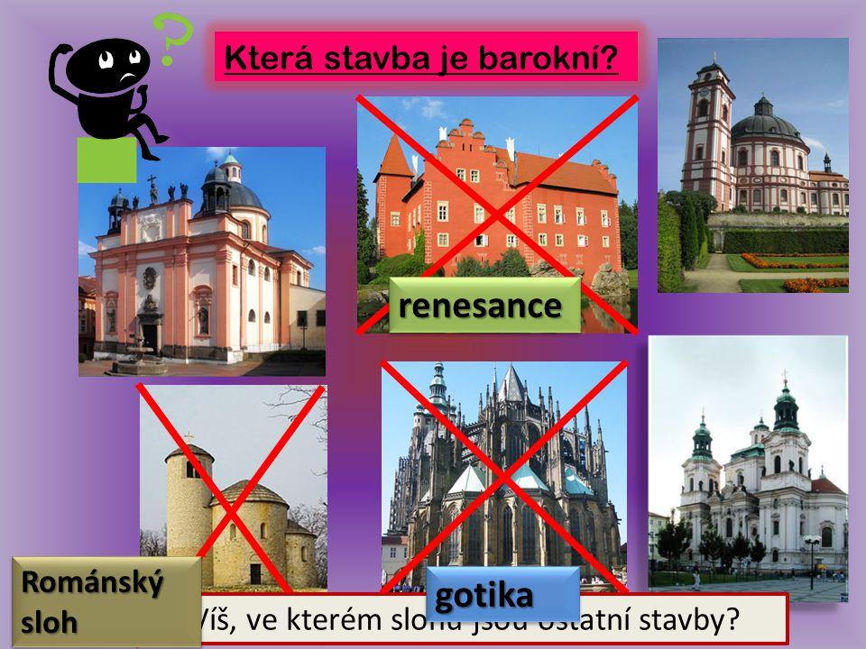Která stavba je barokní? Víš, ve kterém slohu jsou ostatní stavby? renesancerenesance Románský sloh gotikagotika