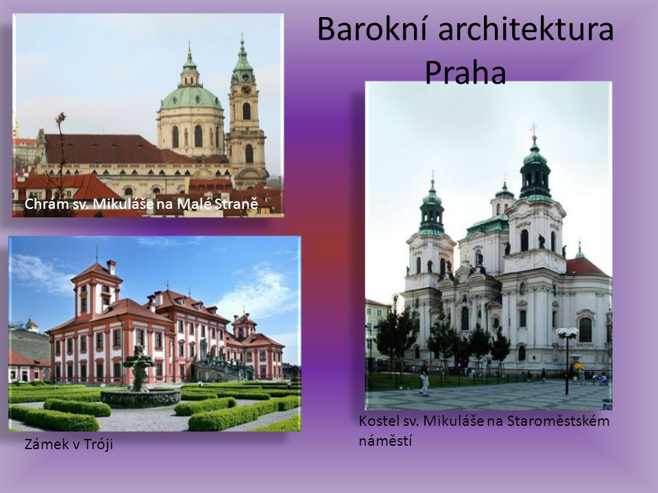 Chrám sv. Mikuláše na Malé Straně Zámek v Tróji Kostel sv. Mikuláše na Staroměstském náměstí Barokní architektura Praha