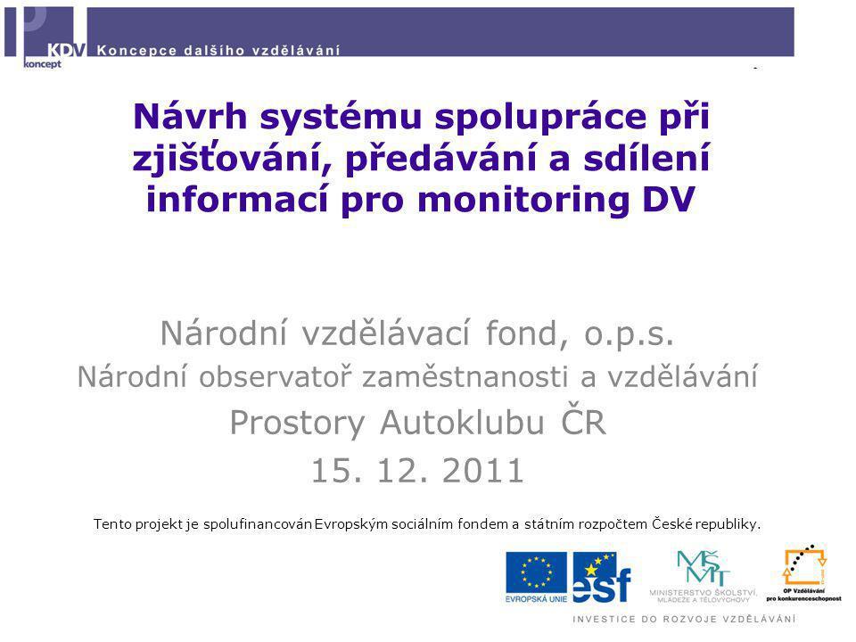 Návrh systému spolupráce při zjišťování, předávání a sdílení informací pro monitoring DV Národní vzdělávací fond, o.p.s. Národní observatoř zaměstnano