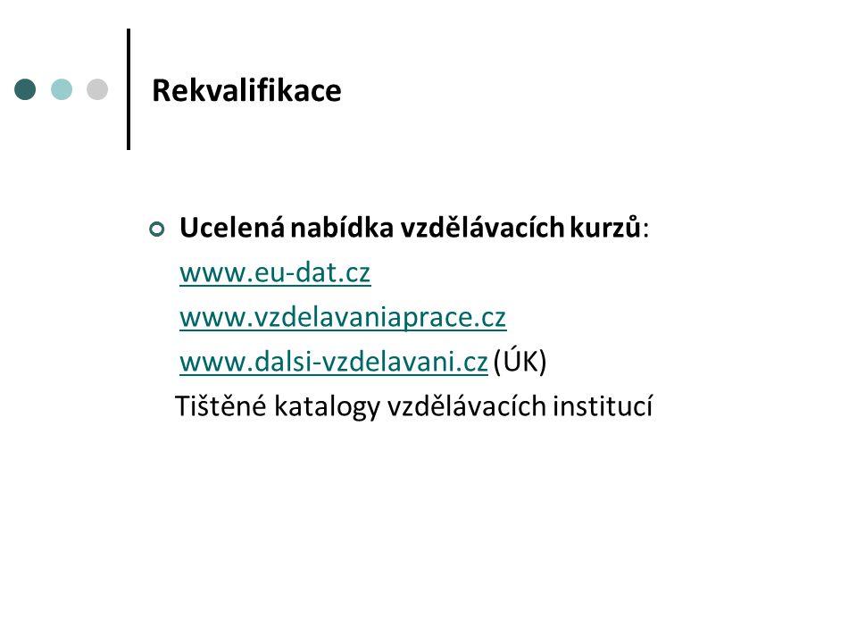 Rekvalifikace Ucelená nabídka vzdělávacích kurzů: www.eu-dat.cz www.vzdelavaniaprace.cz www.dalsi-vzdelavani.cz (ÚK)www.dalsi-vzdelavani.cz Tištěné katalogy vzdělávacích institucí