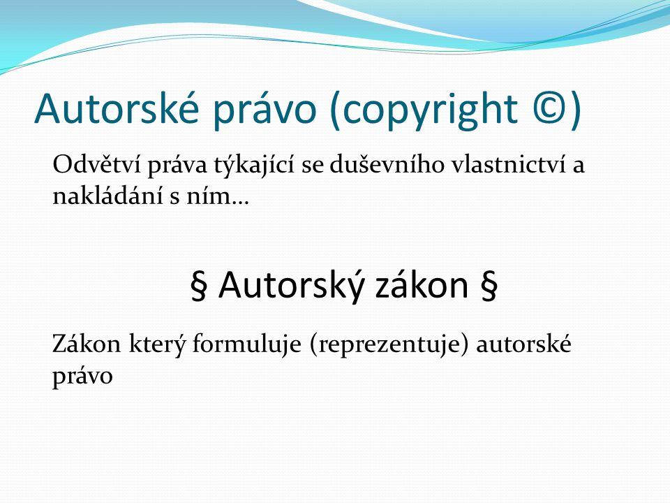 Autorské dílo Dílo je výsledek nějaké služby nebo lidské činnosti (věc, předmět, ucelený soubor předmětů,…) Dílo může být i nehmotné povahy (hudba či počítačový program) Je-li dílo výsledkem tvůrčí činnosti osoby – původce – autora nebo kolektivu osob, jedná se o autorské dílo umělecké dílo, které zaměstnává lidský zrak i sluch = audiovizuální dílo (film, videoklip)