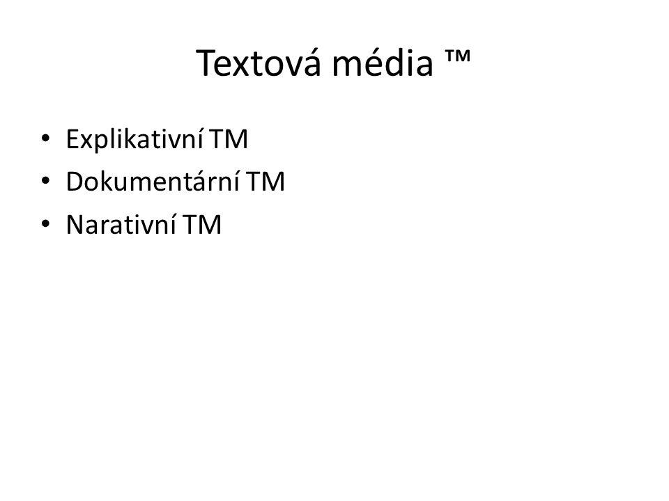 Textová média ™ Explikativní TM Dokumentární TM Narativní TM