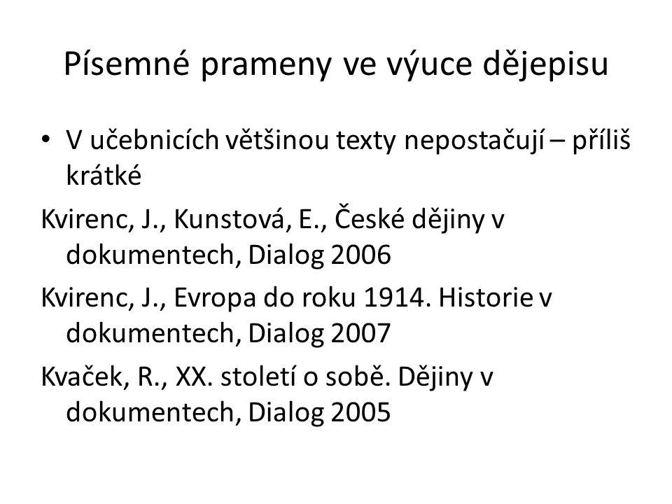 Písemné prameny ve výuce dějepisu V učebnicích většinou texty nepostačují – příliš krátké Kvirenc, J., Kunstová, E., České dějiny v dokumentech, Dialog 2006 Kvirenc, J., Evropa do roku 1914.