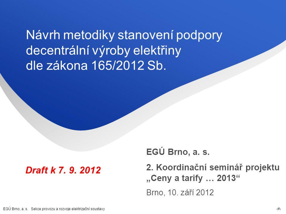 EGÚ Brno, a. s. Sekce provozu a rozvoje elektrizační soustavy 1 Návrh metodiky stanovení podpory decentrální výroby elektřiny dle zákona 165/2012 Sb.