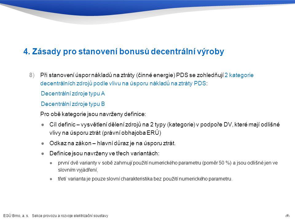 EGÚ Brno, a. s. Sekce provozu a rozvoje elektrizační soustavy 12 4. Zásady pro stanovení bonusů decentrální výroby 8)Při stanovení úspor nákladů na zt