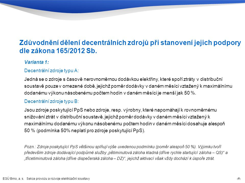 EGÚ Brno, a. s. Sekce provozu a rozvoje elektrizační soustavy 13 Zdůvodnění dělení decentrálních zdrojů při stanovení jejich podpory dle zákona 165/20
