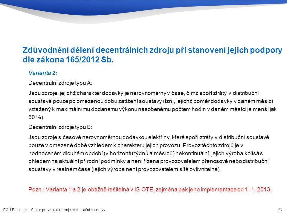 EGÚ Brno, a. s. Sekce provozu a rozvoje elektrizační soustavy 14 Zdůvodnění dělení decentrálních zdrojů při stanovení jejich podpory dle zákona 165/20