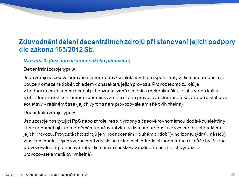 EGÚ Brno, a. s. Sekce provozu a rozvoje elektrizační soustavy 15 Zdůvodnění dělení decentrálních zdrojů při stanovení jejich podpory dle zákona 165/20