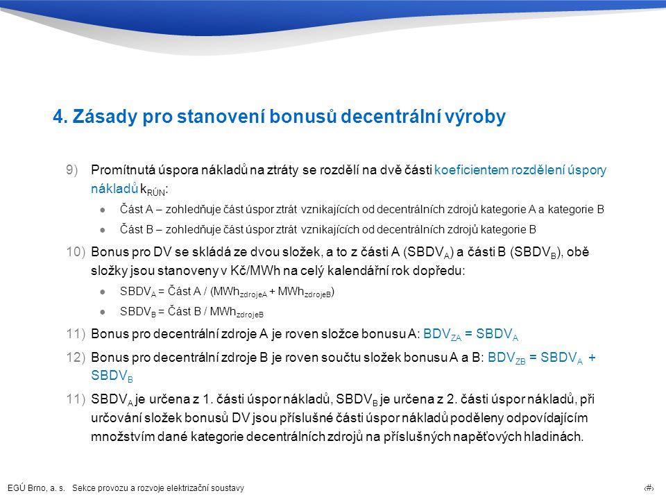 EGÚ Brno, a. s. Sekce provozu a rozvoje elektrizační soustavy 18 4. Zásady pro stanovení bonusů decentrální výroby 9)Promítnutá úspora nákladů na ztrá