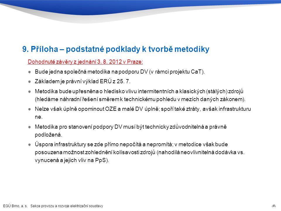 EGÚ Brno, a. s. Sekce provozu a rozvoje elektrizační soustavy 31 9. Příloha – podstatné podklady k tvorbě metodiky Dohodnuté závěry z jednání 3. 8. 20