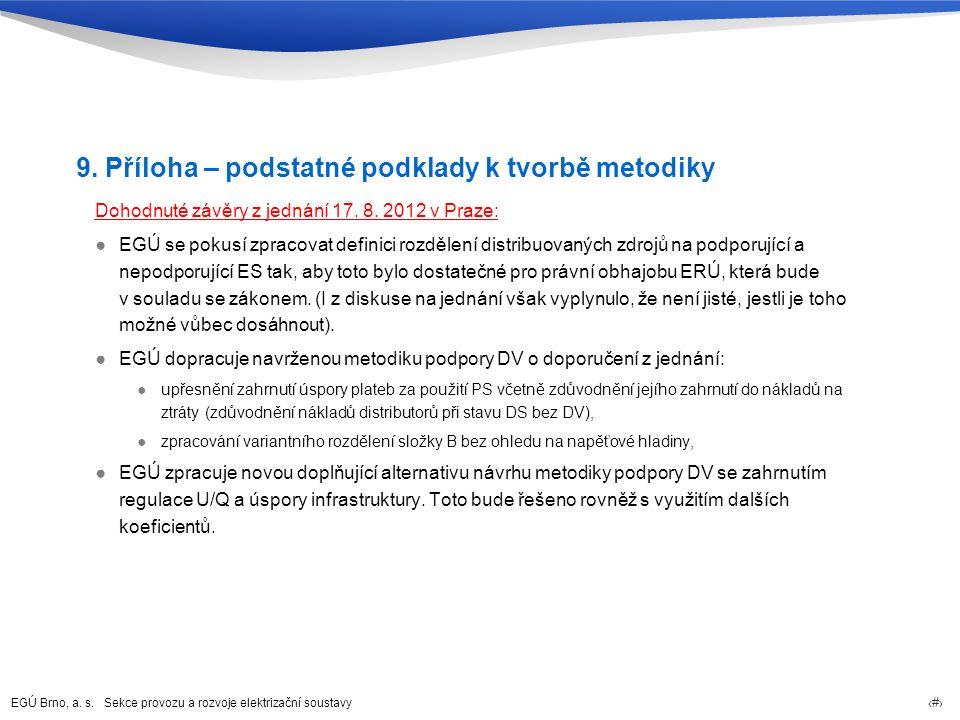 EGÚ Brno, a. s. Sekce provozu a rozvoje elektrizační soustavy 32 9. Příloha – podstatné podklady k tvorbě metodiky Dohodnuté závěry z jednání 17. 8. 2