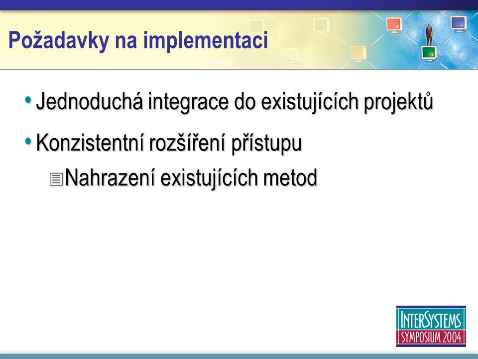 Požadavky na implementaci Jednoduchá integrace do existujících projektů Jednoduchá integrace do existujících projektů Konzistentní rozšíření přístupu Konzistentní rozšíření přístupu  Nahrazení existujících metod