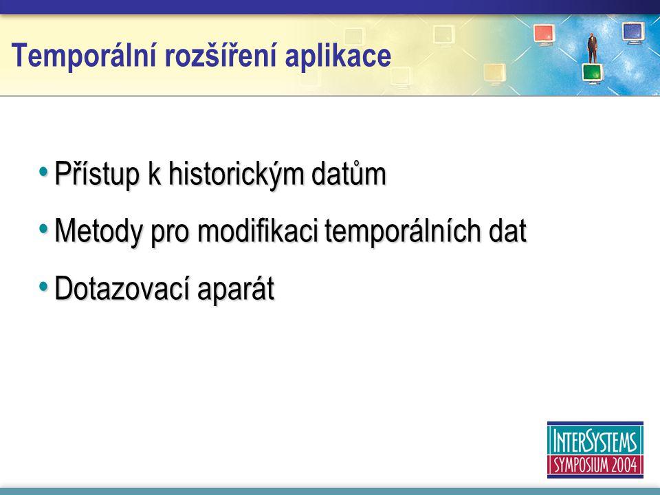 Temporální rozšíření aplikace Přístup k historickým datům Přístup k historickým datům Metody pro modifikaci temporálních dat Metody pro modifikaci temporálních dat Dotazovací aparát Dotazovací aparát
