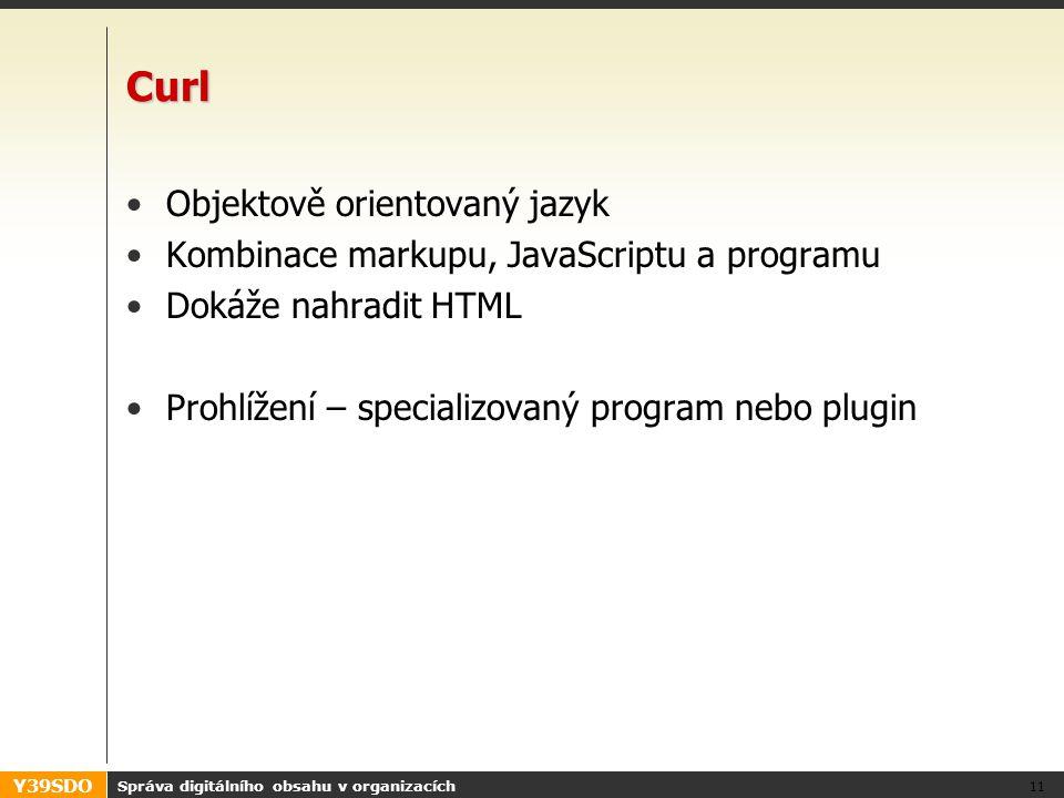 Y39SDO Curl Objektově orientovaný jazyk Kombinace markupu, JavaScriptu a programu Dokáže nahradit HTML Prohlížení – specializovaný program nebo plugin Správa digitálního obsahu v organizacích 11