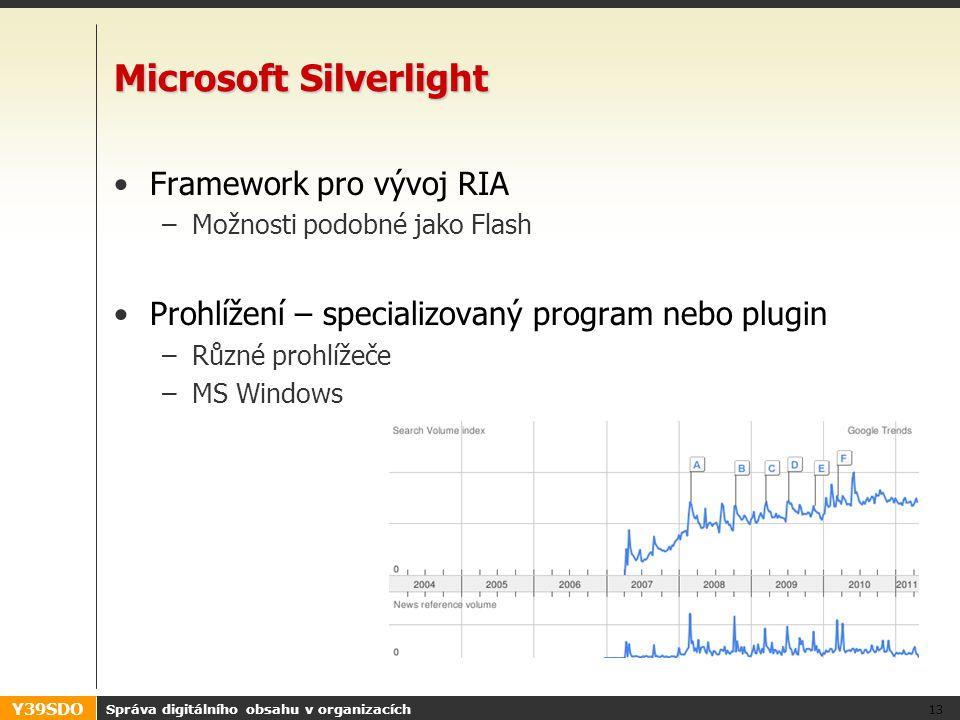 Y39SDO Microsoft Silverlight Framework pro vývoj RIA –Možnosti podobné jako Flash Prohlížení – specializovaný program nebo plugin –Různé prohlížeče –MS Windows Správa digitálního obsahu v organizacích 13