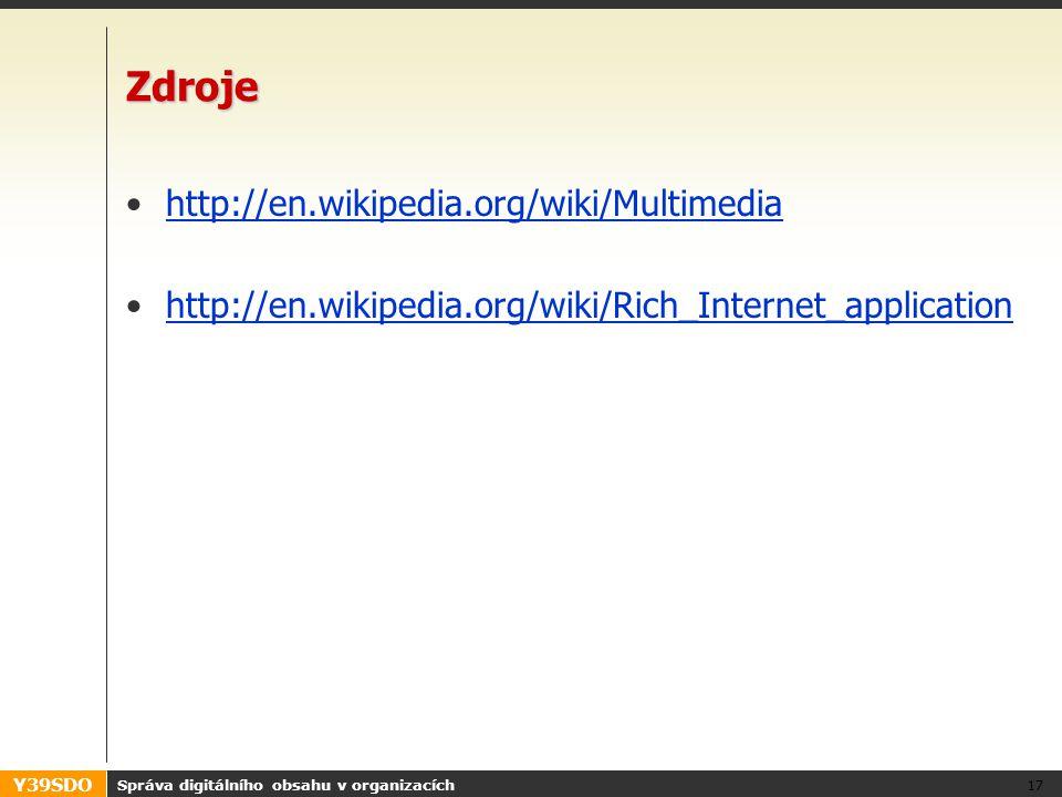 Y39SDO Zdroje http://en.wikipedia.org/wiki/Multimedia http://en.wikipedia.org/wiki/Rich_Internet_application Správa digitálního obsahu v organizacích 17
