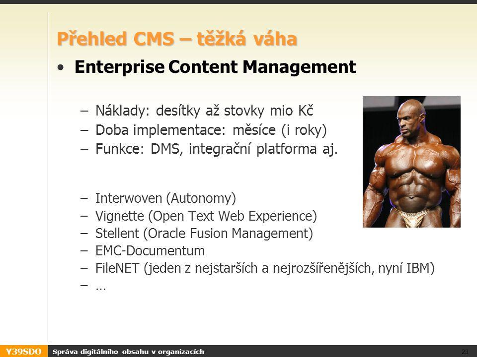 Y39SDO Přehled CMS – těžká váha Enterprise Content Management –Náklady: desítky až stovky mio Kč –Doba implementace: měsíce (i roky) –Funkce: DMS, int
