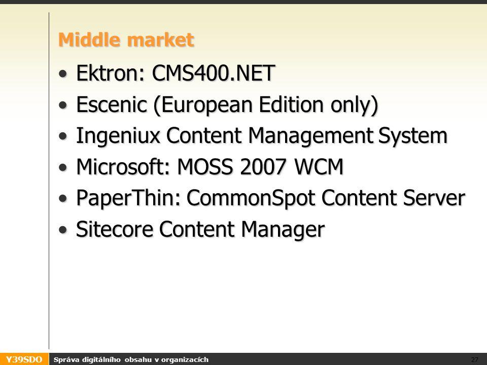 Y39SDO Správa digitálního obsahu v organizacích 27 Middle market Ektron: CMS400.NETEktron: CMS400.NET Escenic (European Edition only)Escenic (European