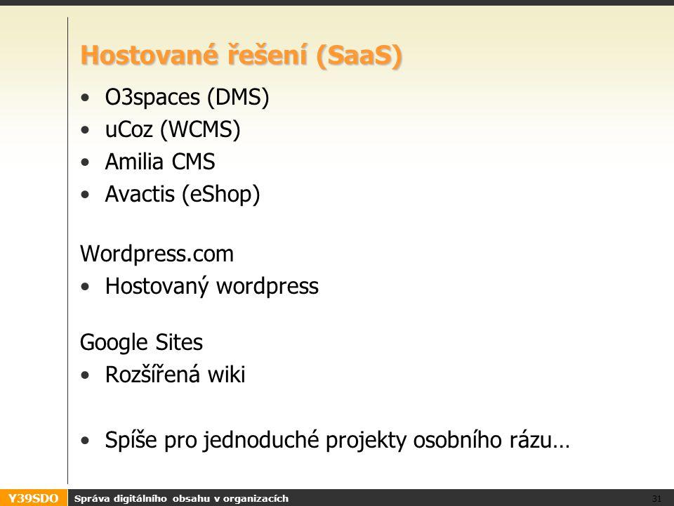 Y39SDO Hostované řešení (SaaS) O3spaces (DMS) uCoz (WCMS) Amilia CMS Avactis (eShop) Wordpress.com Hostovaný wordpress Google Sites Rozšířená wiki Spíše pro jednoduché projekty osobního rázu… Správa digitálního obsahu v organizacích 31