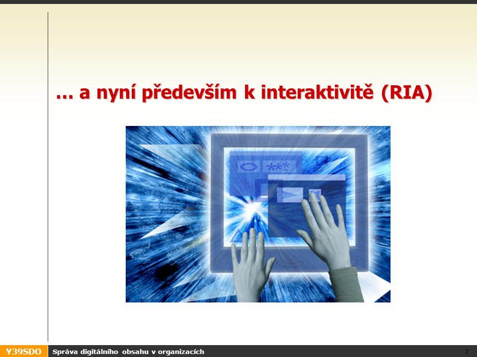 Y39SDO … a nyní především k interaktivitě (RIA) Správa digitálního obsahu v organizacích 7