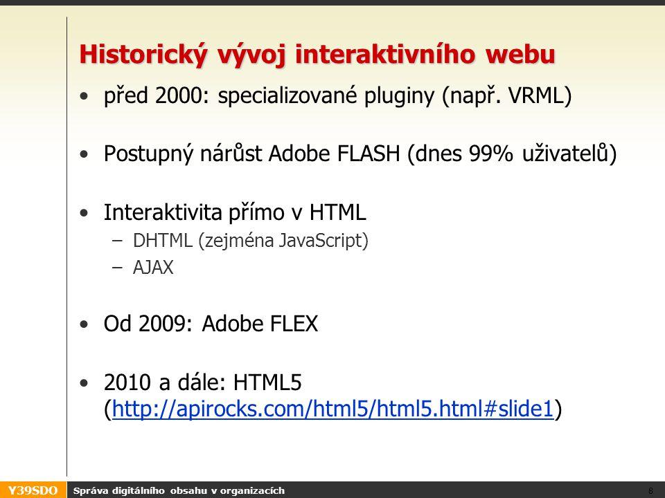 Y39SDO Historický vývoj interaktivního webu před 2000: specializované pluginy (např. VRML) Postupný nárůst Adobe FLASH (dnes 99% uživatelů) Interaktiv
