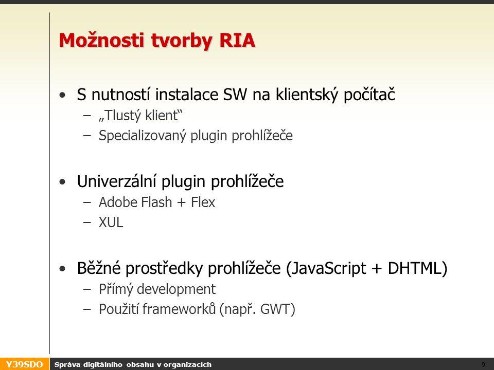 """Y39SDO Možnosti tvorby RIA S nutností instalace SW na klientský počítač –""""Tlustý klient"""" –Specializovaný plugin prohlížeče Univerzální plugin prohlíže"""
