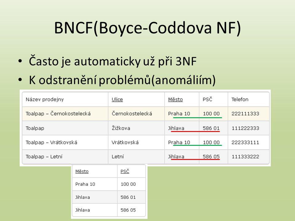 BNCF(Boyce-Coddova NF) Často je automaticky už při 3NF K odstranění problémů(anomáliím)