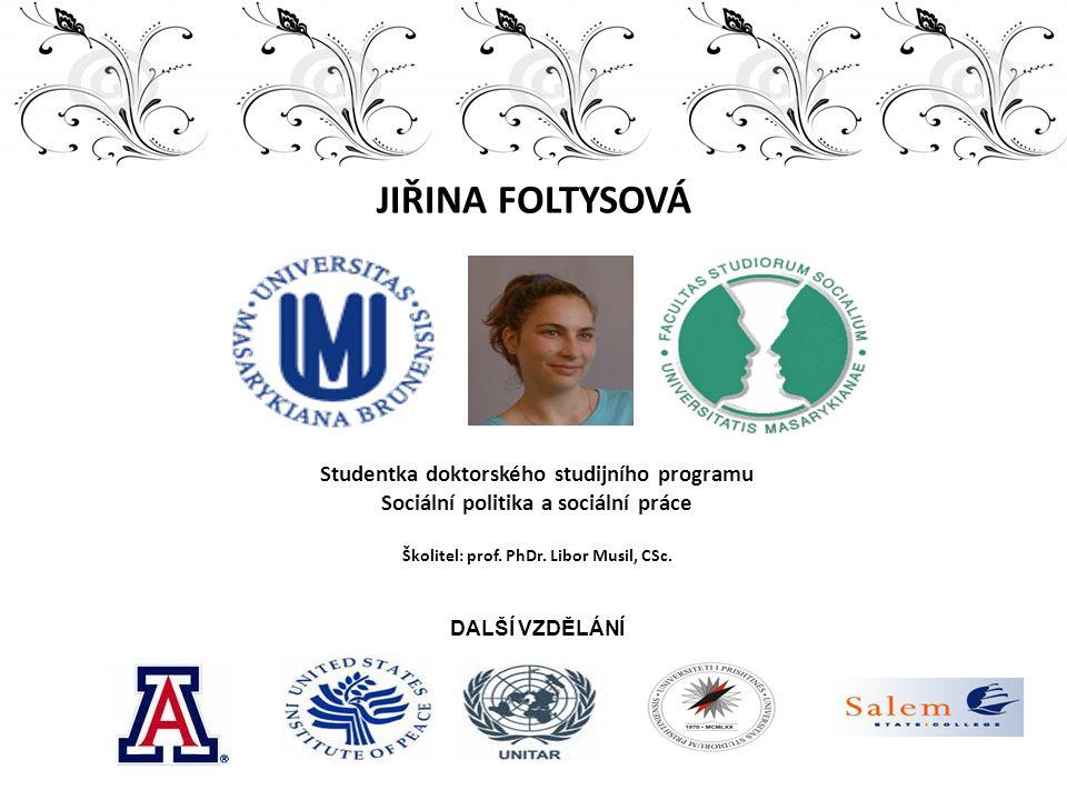 JIŘINA FOLTYSOVÁ Studentka doktorského studijního programu Sociální politika a sociální práce Školitel: prof. PhDr. Libor Musil, CSc. DALŠÍ VZDĚLÁNÍ