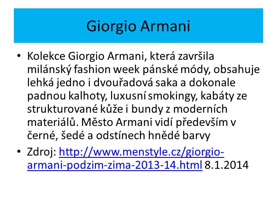 Giorgio Armani Kolekce Giorgio Armani, která završila milánský fashion week pánské módy, obsahuje lehká jedno i dvouřadová saka a dokonale padnou kalhoty, luxusní smokingy, kabáty ze strukturované kůže i bundy z moderních materiálů.