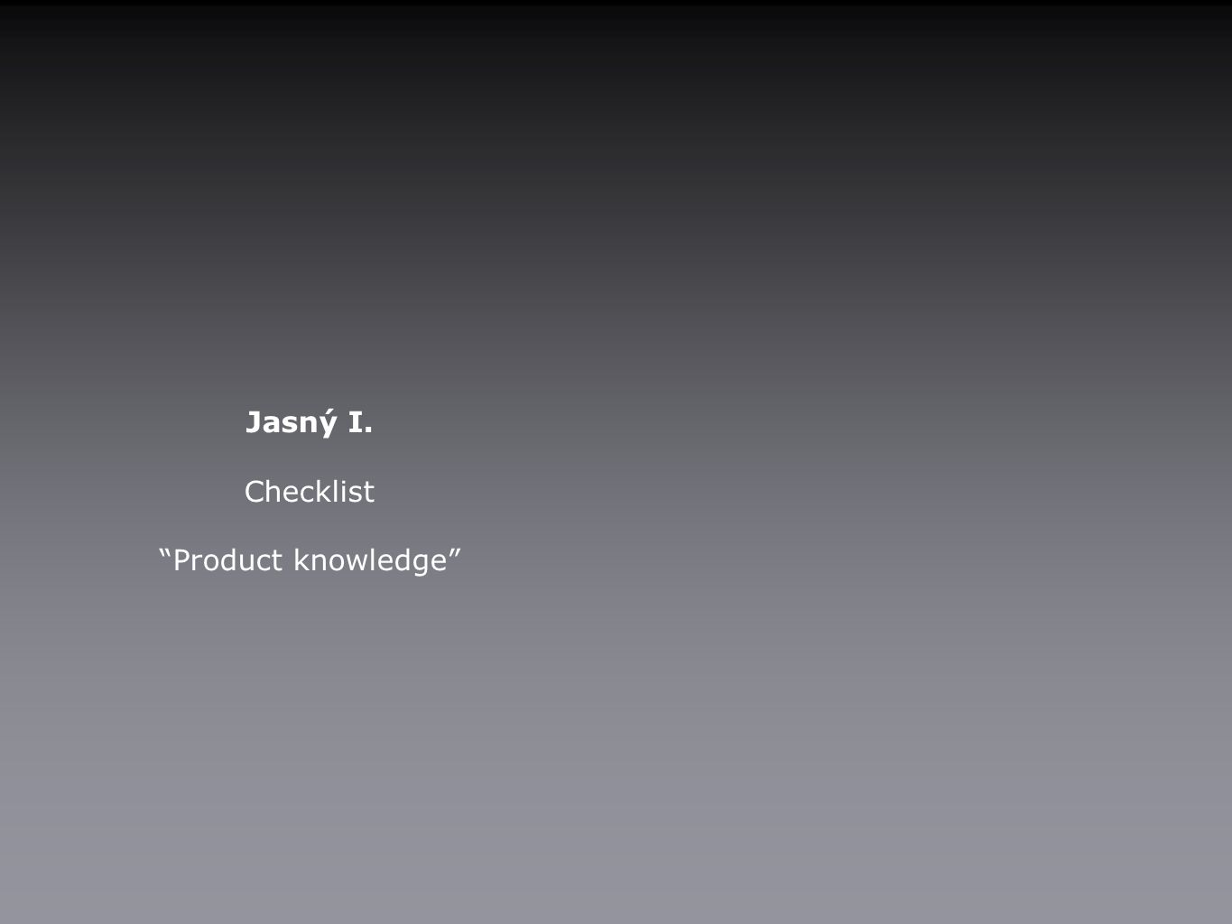 Jasný I. Checklist Product knowledge