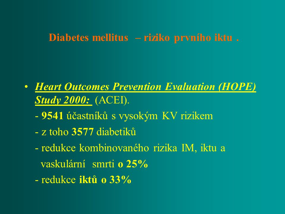 Diabetes mellitus – riziko prvního iktu. Heart Outcomes Prevention Evaluation (HOPE) Study 2000: (ACEI). - 9541 účastníků s vysokým KV rizikem - z toh