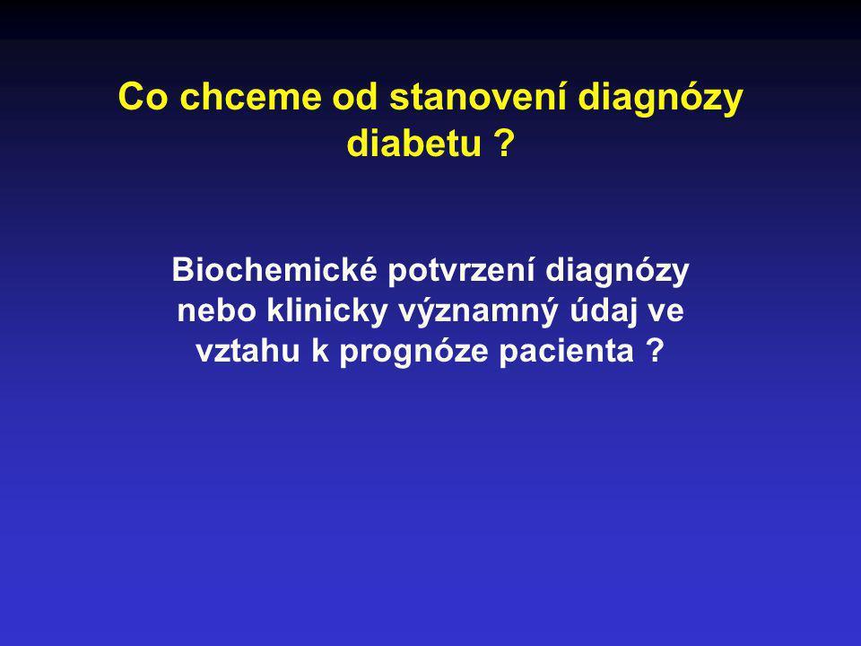 Co chceme od stanovení diagnózy diabetu ? Biochemické potvrzení diagnózy nebo klinicky významný údaj ve vztahu k prognóze pacienta ?