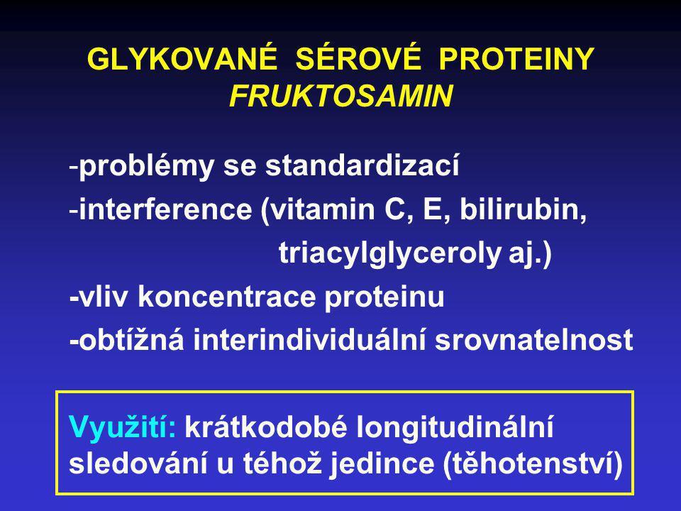 GLYKOVANÉ SÉROVÉ PROTEINY FRUKTOSAMIN -problémy se standardizací -interference (vitamin C, E, bilirubin, triacylglyceroly aj.) -vliv koncentrace prote