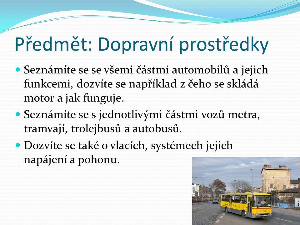 Předmět: Dopravní prostředky Seznámíte se se všemi částmi automobilů a jejich funkcemi, dozvíte se například z čeho se skládá motor a jak funguje.