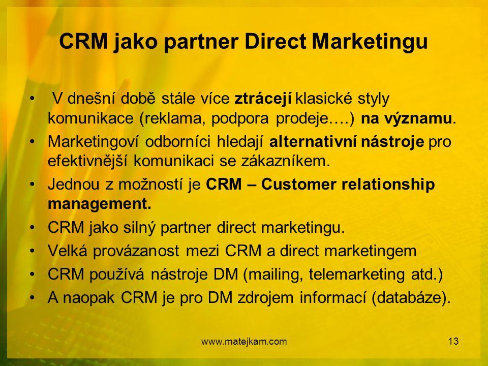 CRM jako partner Direct Marketingu V dnešní době stále více ztrácejí klasické styly komunikace (reklama, podpora prodeje….) na významu. Marketingoví o