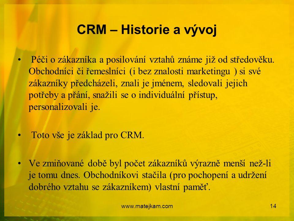 CRM – Historie a vývoj Péči o zákazníka a posilování vztahů známe již od středověku. Obchodníci či řemeslníci (i bez znalosti marketingu ) si své záka