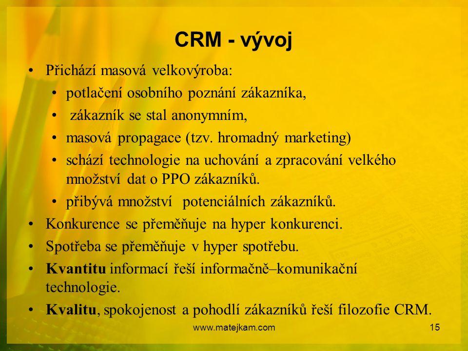 CRM - vývoj Přichází masová velkovýroba: potlačení osobního poznání zákazníka, zákazník se stal anonymním, masová propagace (tzv. hromadný marketing)