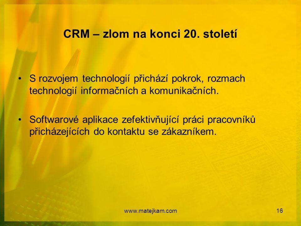 CRM – zlom na konci 20. století S rozvojem technologií přichází pokrok, rozmach technologií informačních a komunikačních. Softwarové aplikace zefektiv