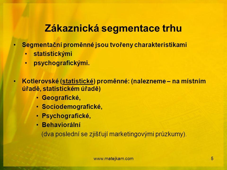Zákaznická segmentace trhu Segmentační proměnné jsou tvořeny charakteristikami statistickými psychografickými. Kotlerovské (statistické) proměnné: (na