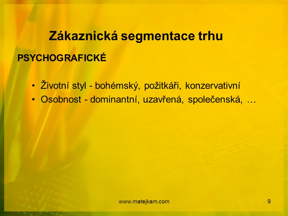 Zákaznická segmentace trhu BEHAVIORÁLNÍ (chování) Člení trh a zákl.