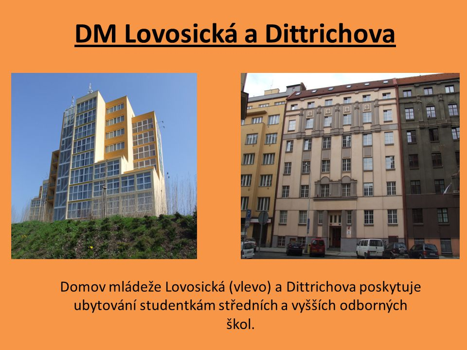 DM Lovosická a Dittrichova Domov mládeže Lovosická (vlevo) a Dittrichova poskytuje ubytování studentkám středních a vyšších odborných škol.