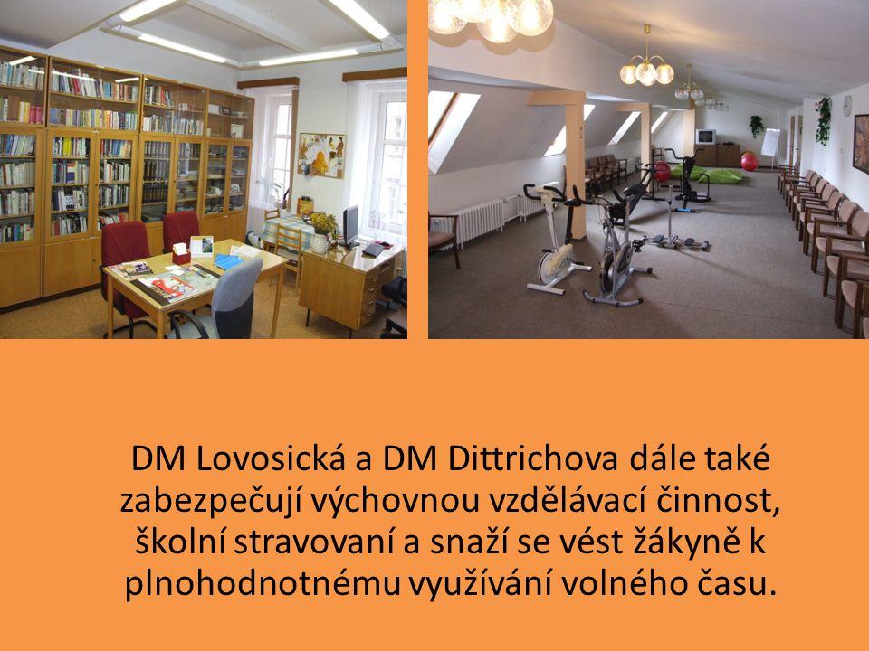 DM Lovosická a DM Dittrichova dále také zabezpečují výchovnou vzdělávací činnost, školní stravovaní a snaží se vést žákyně k plnohodnotnému využívání