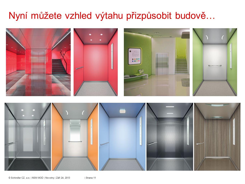 © Schindler CZ, a.s. | NSM MOD | Novotny | Září 24, 2013 | Strana 11 Nyní můžete vzhled výtahu přizpůsobit budově…