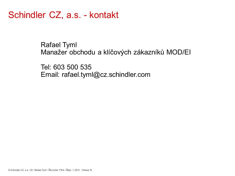 Rafael Tyml Manažer obchodu a klíčových zákazníků MOD/EI Tel: 603 500 535 Email: rafael.tyml@cz.schindler.com Schindler CZ, a.s. - kontakt © Schindler