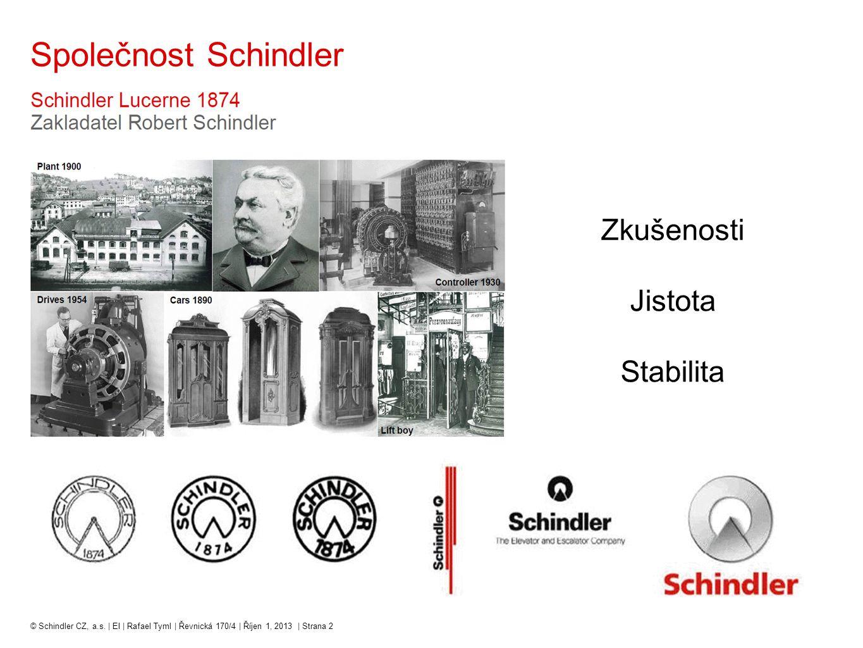 © Schindler CZ, a.s. | EI | Rafael Tyml | Řevnická 170/4 | Říjen 1, 2013 | Strana 2 Společnost Schindler Zkušenosti Jistota Stabilita